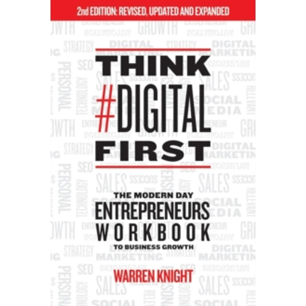 Think #Digital First : The Modern Day Entrepreneurs Workbook to Business Growth