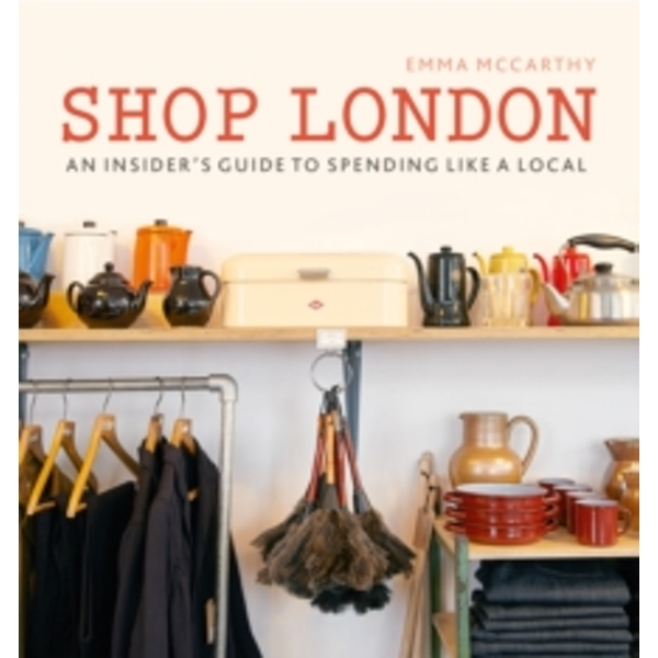Shop London : An insider's guide to spending like a local
