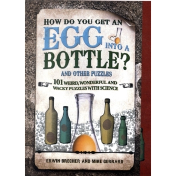How Do You Get Egg Into a Bottle?: 101 weird, wonderful and wacky puzzles with science by Erwin Brecher, Mike Gerrard (Hardback, 2010)