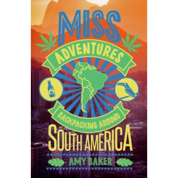 Miss-Adventures: A Tale of Ignoring Life Advice While Backpacking Around South America by Amy Baker (Paperback, 2017)