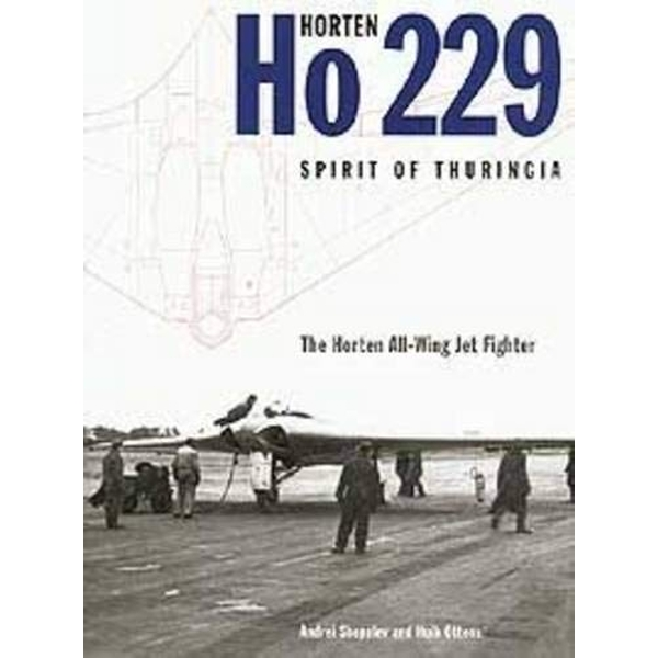 Horten Ho229  Spirit of Thuringia : The Luftwaffe's All-wing Jet Fighter by Andrei Shepelev, Huib Ottens (Hardback, 2006)