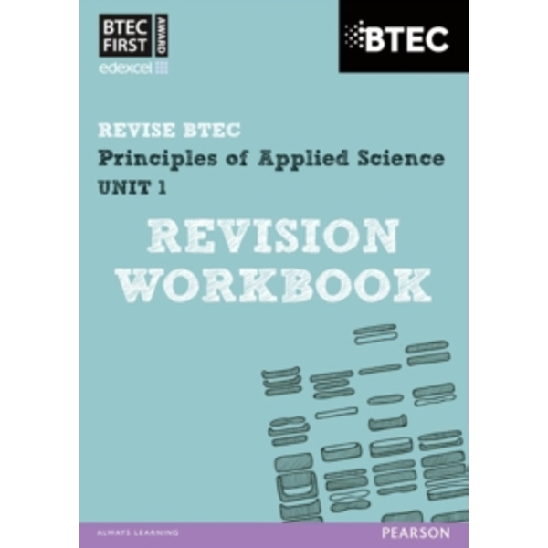 BTEC First in Applied Science: Principles of Applied Science Unit 1 Revision Workbook