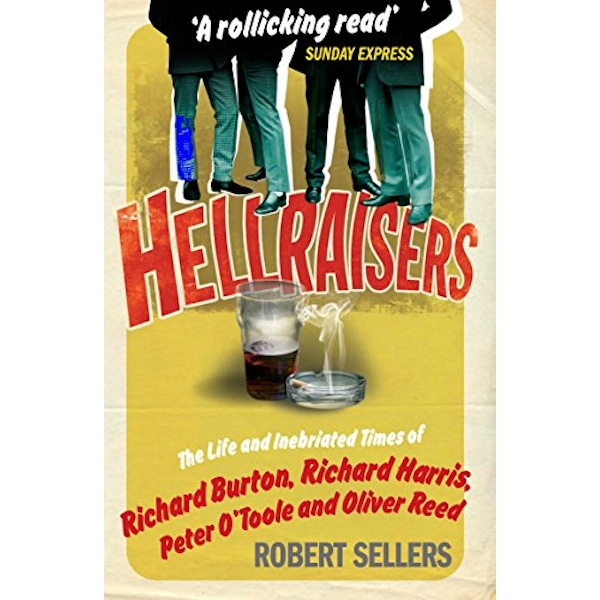 Hellraisers: The Life and Inebriated Times of Burton, Harris, O'Toole and Reed by Robert Sellers (Paperback, 2009)