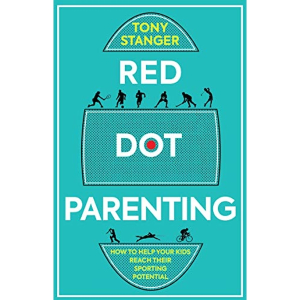 Red Dot Parenting How to help your kids reach their sporting potential Paperback / softback 2018