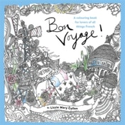 Bon Voyage! : An Adult Colouring Book for Lovers of All Things French