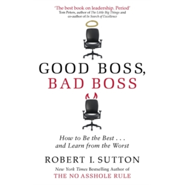 Good Boss, Bad Boss : How to Be the Best... and Learn from the Worst