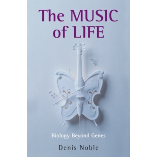 The Music of Life: Biology Beyond Genes by Denis Noble (Paperback, 2008)