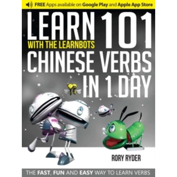 Learn 101 Chinese Verbs in 1 Day with the Learnbots : The Fast, Fun and Easy Way to Learn Verbs