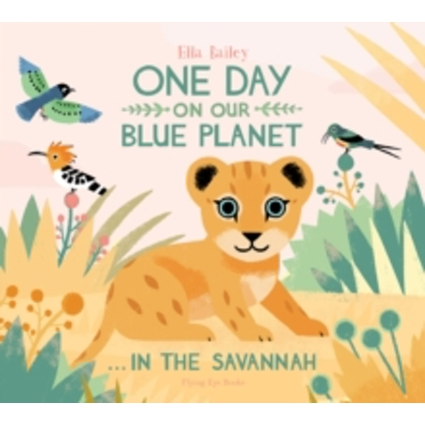 One Day on our Blue Planet...In The Savannah by Ella Bailey (Hardback, 2015)