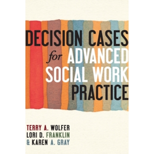 Decision Cases for Advanced Social Work Practice: Confronting Complexity by Terry A. Wolfer, Karen A. Gray, Lori D. Franklin (Paperback, 2013)