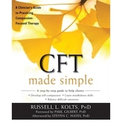 CFT Made Simple : A Clinician's Guide to Practicing Compassion-Focused Therapy