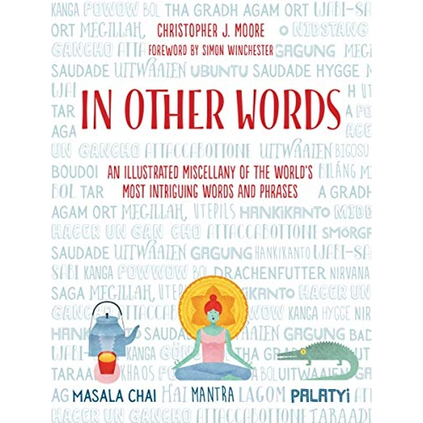In Other Words: Weird and Wonderful Words from Around the World by Christopher J. Moore (Hardback, 2017)