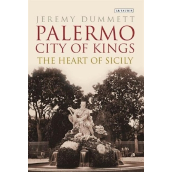 Palermo, City of Kings : The Heart of Sicily