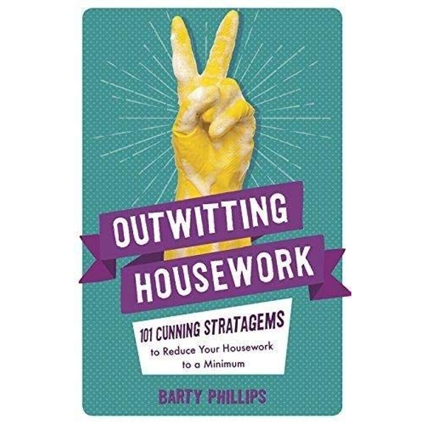 Outwitting Housework 101 Cunning Stratagems to Reduce Your Housework to a Minimum Paperback / softback 2018