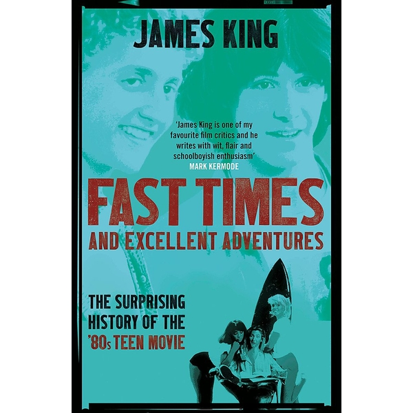 Fast Times and Excellent Adventures: The Surprising History of the '80s Teen Movie Paperback – 1 Mar 2018