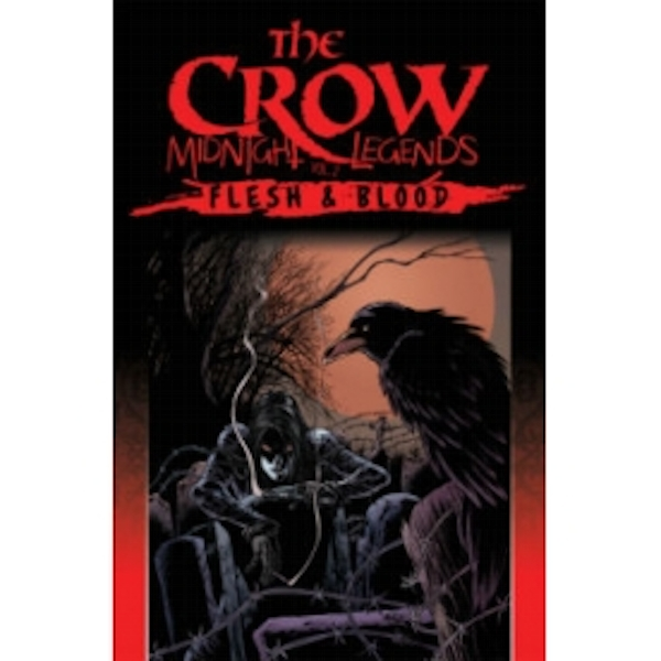 The Crow Midnight Legends Volume 2: Flesh & Blood