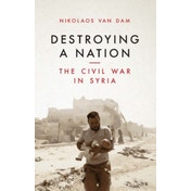 Destroying a Nation: The Civil War in Syria by Nikolaos Van Dam (Paperback, 2017)