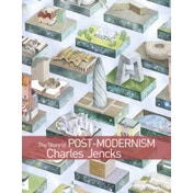 The Story of Post-modernism : Five Decades of the Ironic, Iconic and Critical in Architecture