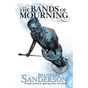 The Bands of Mourning: A Mistborn Novel by Brandon Sanderson (Paperback, 2017)