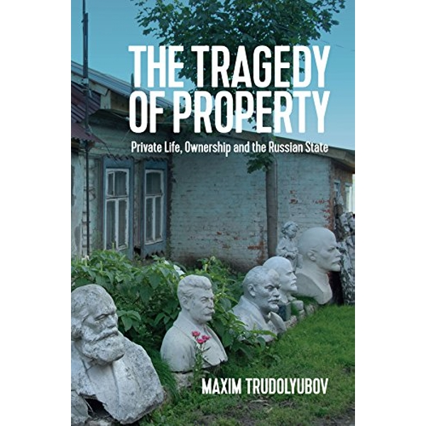 The Tragedy of Property Private Life, Ownership and the Russian State Paperback / softback 2018