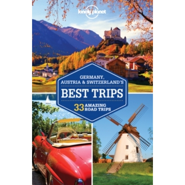 Lonely Planet Germany, Austria & Switzerland's Best Trips by Kerry Christiani, Lonely Planet, Tom Masters, Nicola Williams, Ryan Ver Berkmoes, Sally O'Brien, Benedict Walker, Andrea Schul