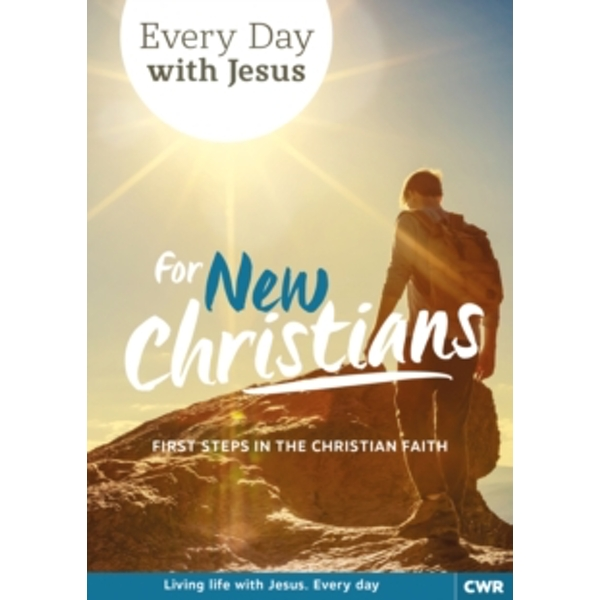 Every Day With Jesus for New Christians : First Steps in the Christian Faith