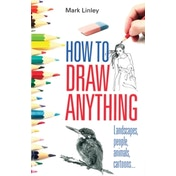 How To Draw Anything: Landscapes, People, Animals, Cartoons... by Mark Linley (Paperback, 2010)