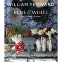 William Yeoward: Blue and White and Other Stories : A Personal Journey Through Colour