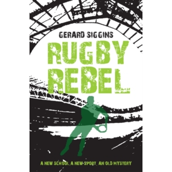 Rugby Rebel: Discovering History - Uncovering Mystery by Gerard Siggins (Paperback, 2015)