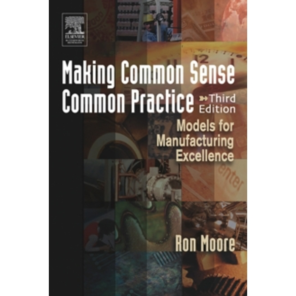 Making Common Sense Common Practice: Models for Manufacturing Excellence by Ron Moore (Paperback, 2004)