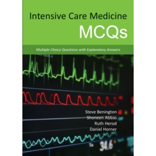 Intensive Care Medicine MCQS : Multiple Choice Questions with Explanatory Answers