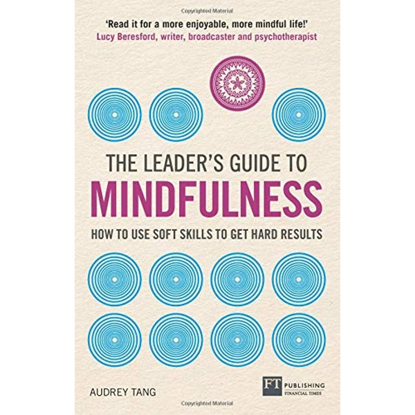 The Leader's Guide to Mindfulness How to Use Soft Skills to Get Hard Results Paperback / softback 2018