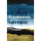 Scandinavians : In Search of the Soul of the North
