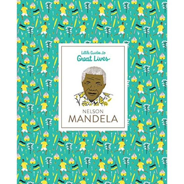 Nelson Mandela Little Guides to Great Lives Hardback 2018