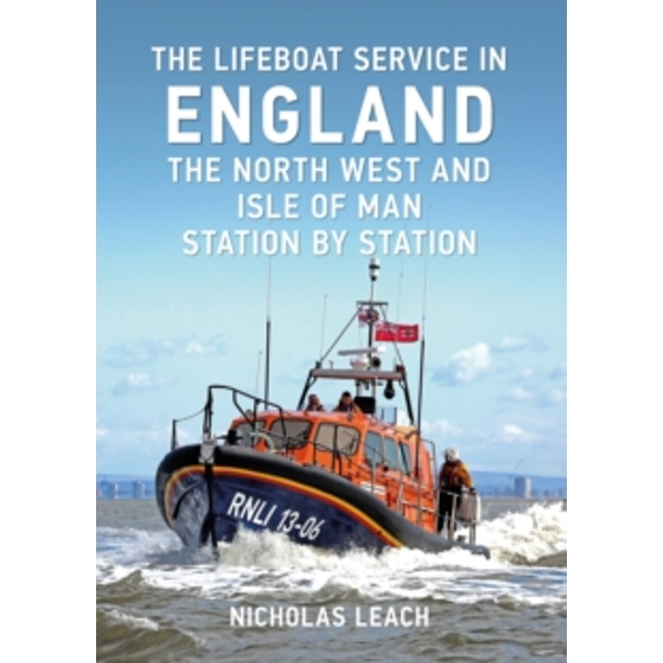 The Lifeboat Service in England: The North West and Isle of Man : Station by Station