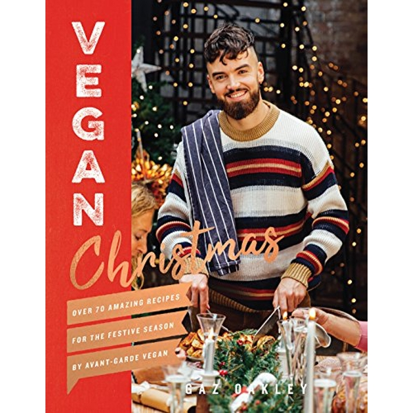 Vegan Christmas Over 70 amazing vegan recipes for the festive season and holidays, from Avant Garde Vegan Hardback 2018