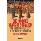 One Hundred Years of Socialism: The West European Left in the Twentieth Century by Donald Sassoon (Paperback, 2013)