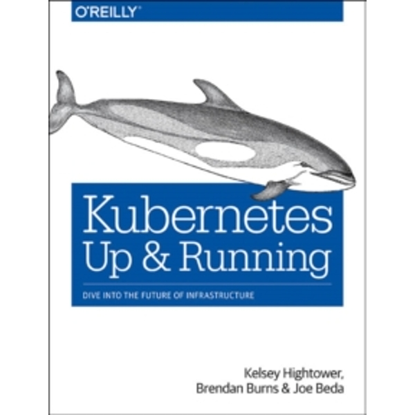 Kubernetes: Up and Running by Brendan Burns, Joe Beda, Kelsey Hightower (Paperback, 2017)