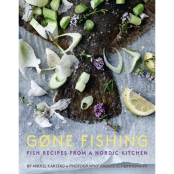 Gone Fishing : Fish Recipes from a Nordic Kitchen