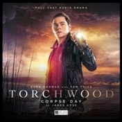 Torchwood: 15 - Corpse Day by James Goss (CD-Audio, 2017)