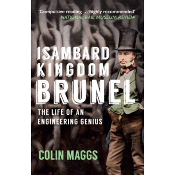 Isambard Kingdom Brunel : The Life of an Engineering Genius