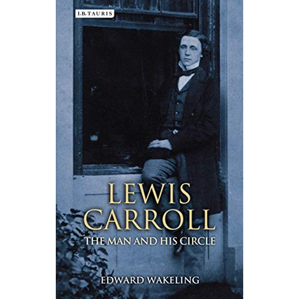Lewis Carroll: The Man and his Circle by Edward Wakeling (Hardback, 2014)