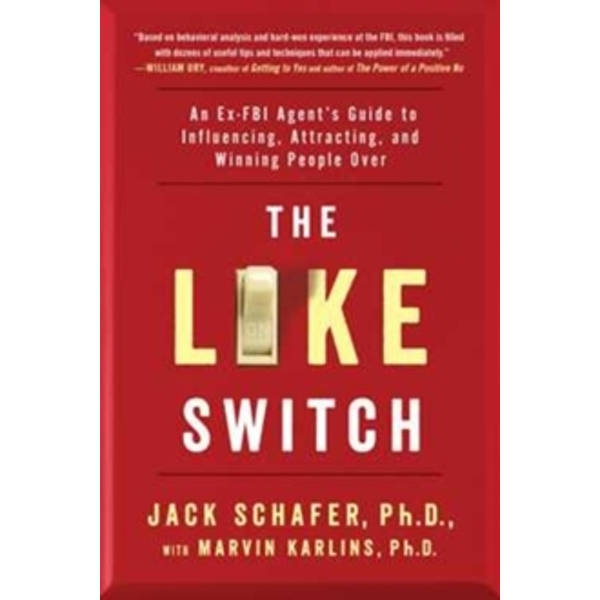 The Like Switch : An Ex-FBI Agent's Guide to Influencing, Attracting, and Winning People Over