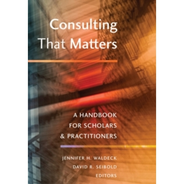Consulting That Matters : A Handbook for Scholars and Practitioners