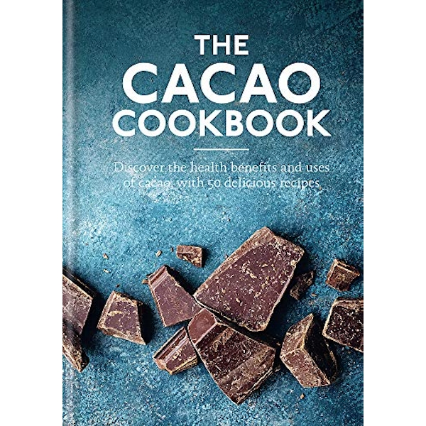 The Cacao Cookbook Discover the health benefits and uses of cacao, with 50 delicious recipes Hardback 2018