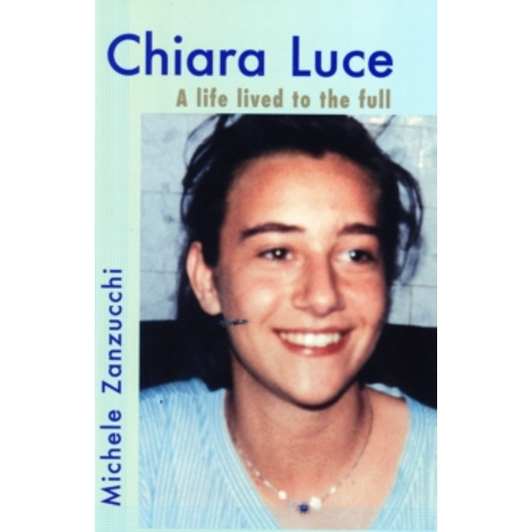 Chiara Luce : A Life Lived to the Full