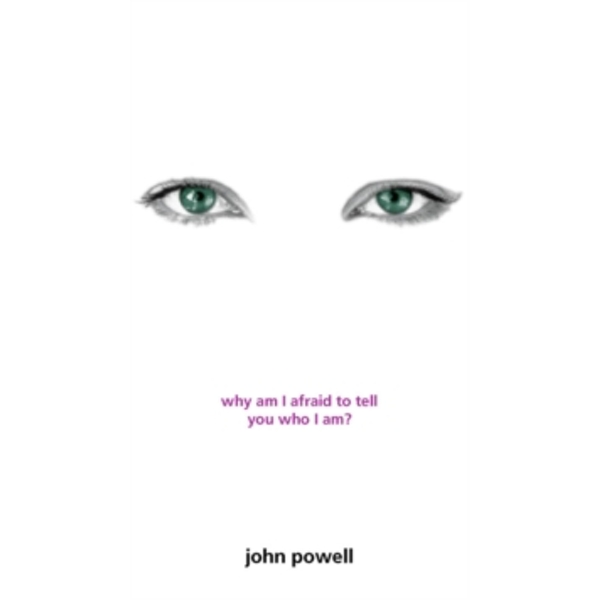 Why Am I Afraid to Tell You Who I Am? by John Powell (Paperback, 1999)