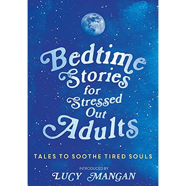 Bedtime Stories for Stressed Out Adults  Hardback 2018