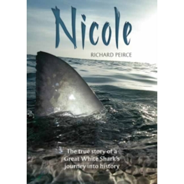 Nicole: The True Story of a Great White Shark's Journey Into History by Richard Peirce (Paperback, 2017)