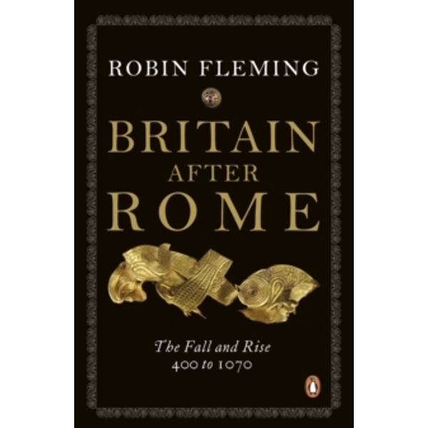 Britain After Rome: The Fall and Rise, 400 to 1070 by Robin Fleming (Paperback, 2011)